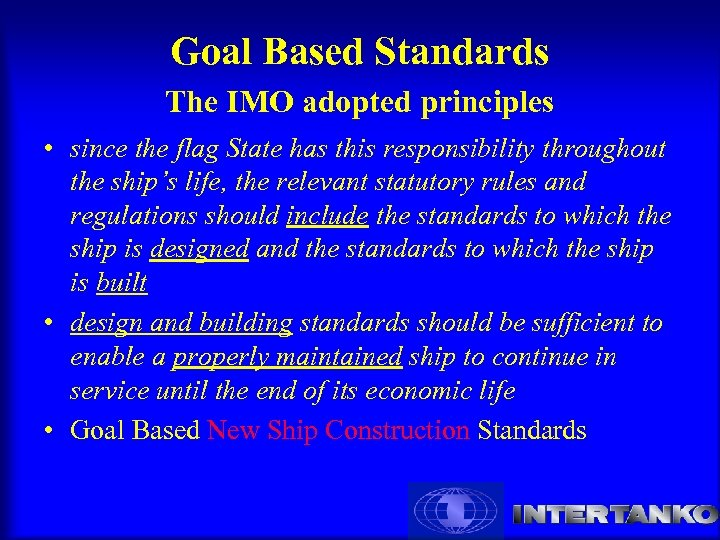 Goal Based Standards The IMO adopted principles • since the flag State has this