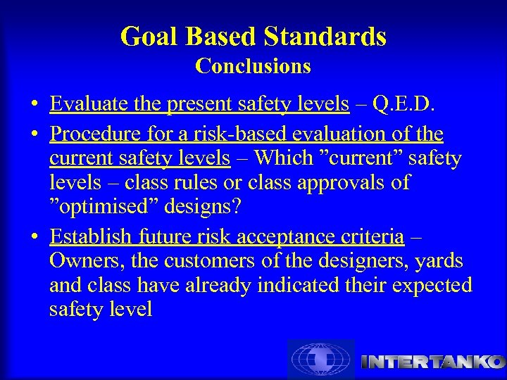 Goal Based Standards Conclusions • Evaluate the present safety levels – Q. E. D.