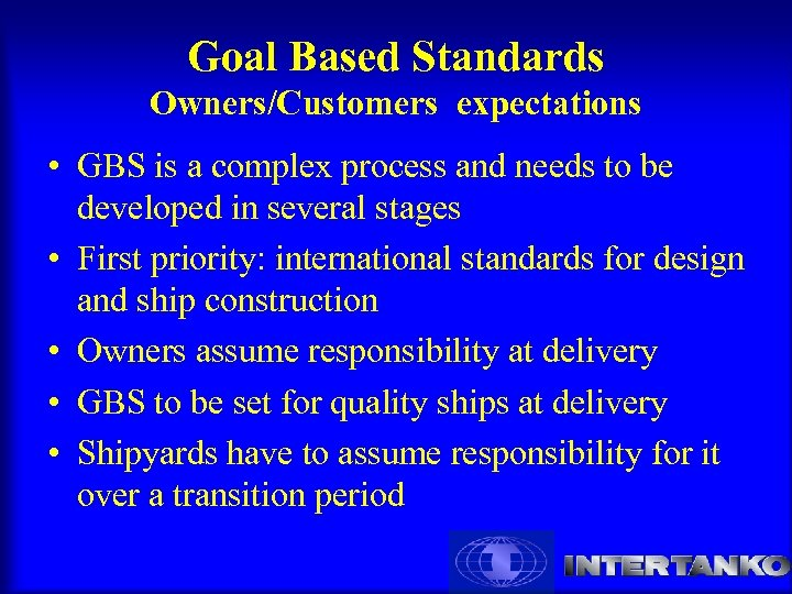 Goal Based Standards Owners/Customers expectations • GBS is a complex process and needs to