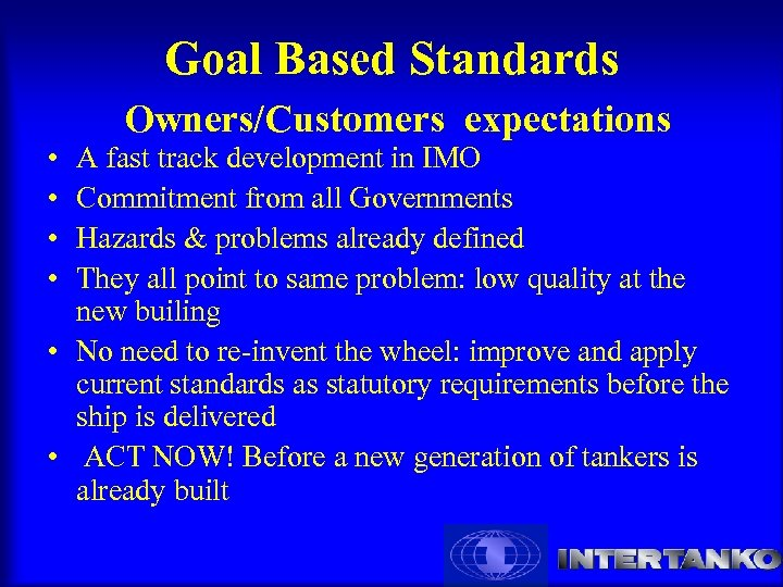 Goal Based Standards Owners/Customers expectations • • A fast track development in IMO Commitment