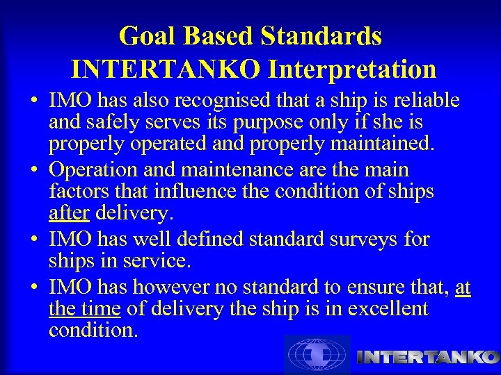 Goal Based Standards INTERTANKO Interpretation • IMO has also recognised that a ship is