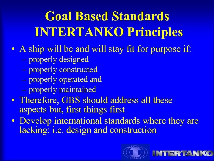 Goal Based Standards INTERTANKO Principles • A ship will be and will stay fit