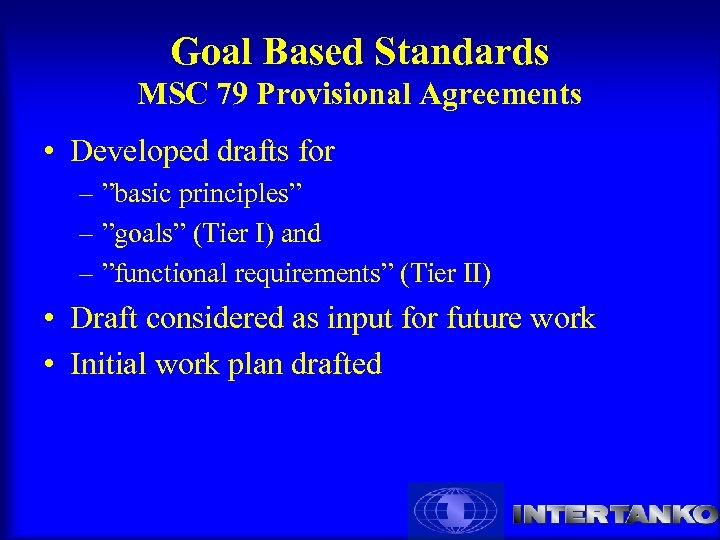 "Goal Based Standards MSC 79 Provisional Agreements • Developed drafts for – ""basic principles"""