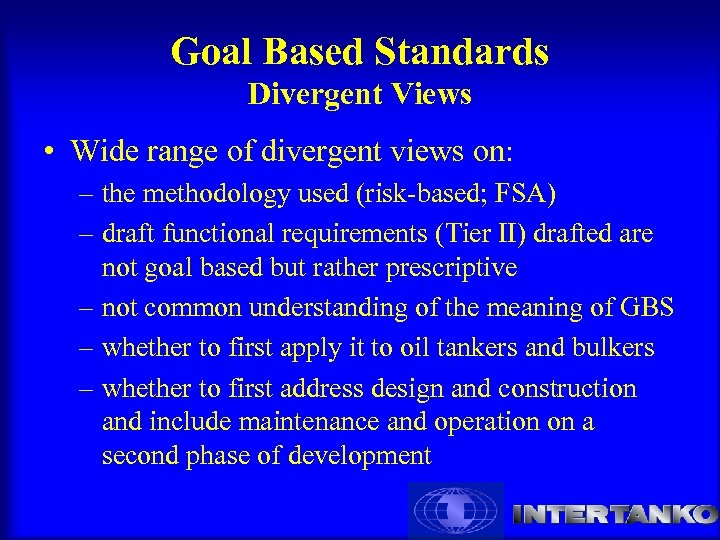 Goal Based Standards Divergent Views • Wide range of divergent views on: – the