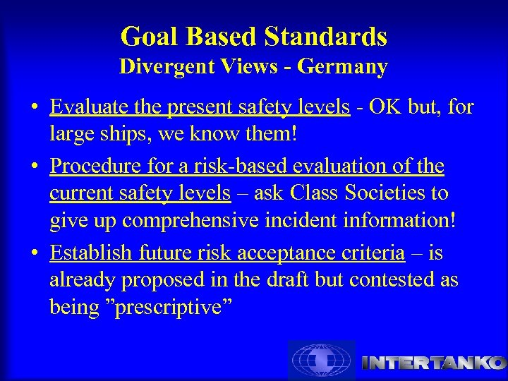 Goal Based Standards Divergent Views - Germany • Evaluate the present safety levels -