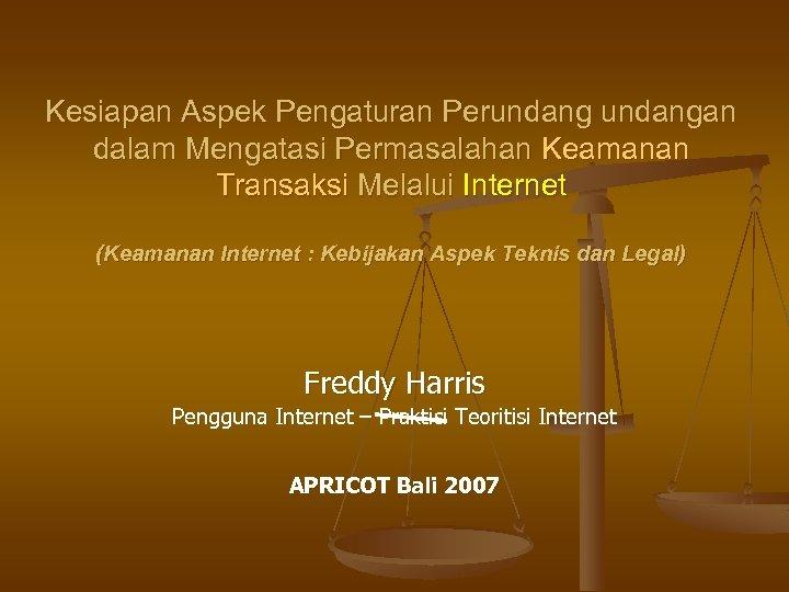 Kesiapan Aspek Pengaturan Perundangan dalam Mengatasi Permasalahan Keamanan Transaksi Melalui Internet (Keamanan Internet :