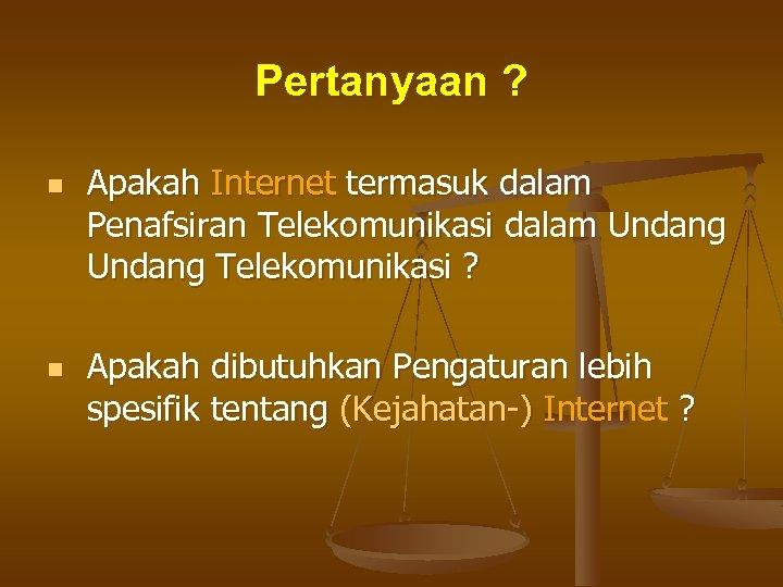 Pertanyaan ? n n Apakah Internet termasuk dalam Penafsiran Telekomunikasi dalam Undang Telekomunikasi ?