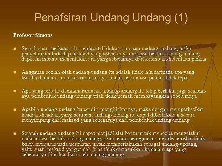 Penafsiran Undang (1) Profesor Simons n Sejauh suatu perkataan itu terdapat di dalam rumusan