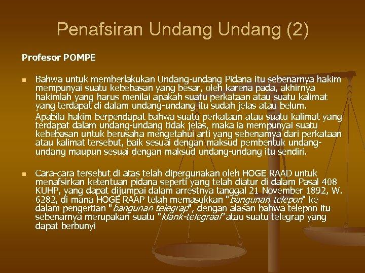 Penafsiran Undang (2) Profesor POMPE n n Bahwa untuk memberlakukan Undang-undang Pidana itu sebenarnya