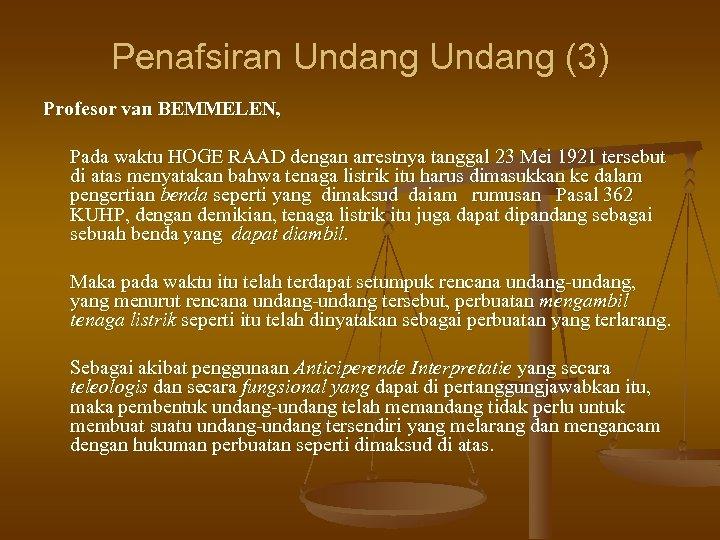 Penafsiran Undang (3) Profesor van BEMMELEN, Pada waktu HOGE RAAD dengan arrestnya tanggal 23
