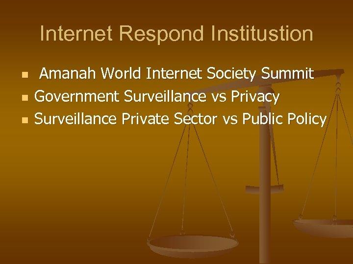 Internet Respond Institustion n Amanah World Internet Society Summit Government Surveillance vs Privacy Surveillance