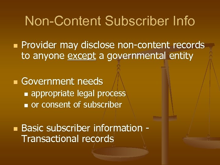 Non-Content Subscriber Info n n Provider may disclose non-content records to anyone except a