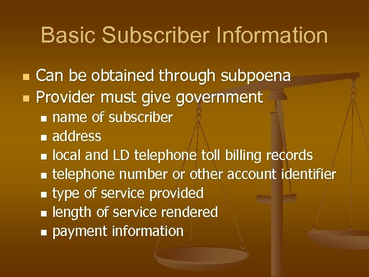 Basic Subscriber Information n n Can be obtained through subpoena Provider must give government