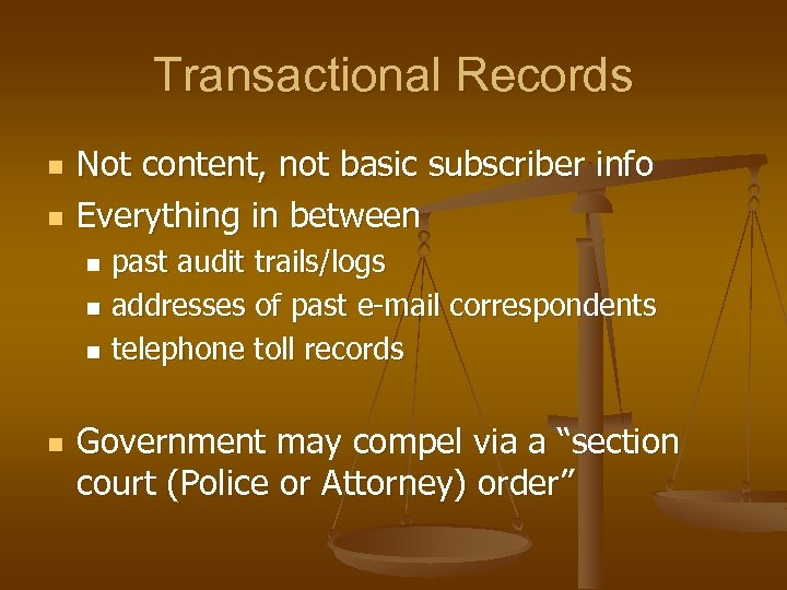 Transactional Records n n Not content, not basic subscriber info Everything in between past