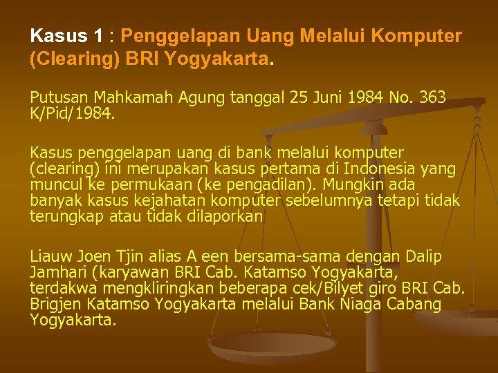 Kasus 1 : Penggelapan Uang Melalui Komputer (Clearing) BRI Yogyakarta. Putusan Mahkamah Agung tanggal