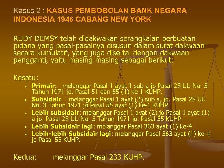 Kasus 2 : KASUS PEMBOBOLAN BANK NEGARA INDONESIA 1946 CABANG NEW YORK RUDY DEMSY