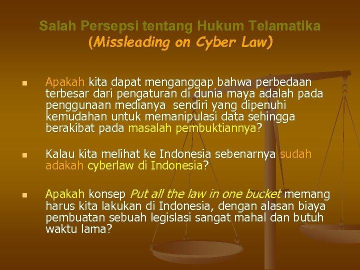 Salah Persepsi tentang Hukum Telamatika (Missleading on Cyber Law) n n n Apakah kita