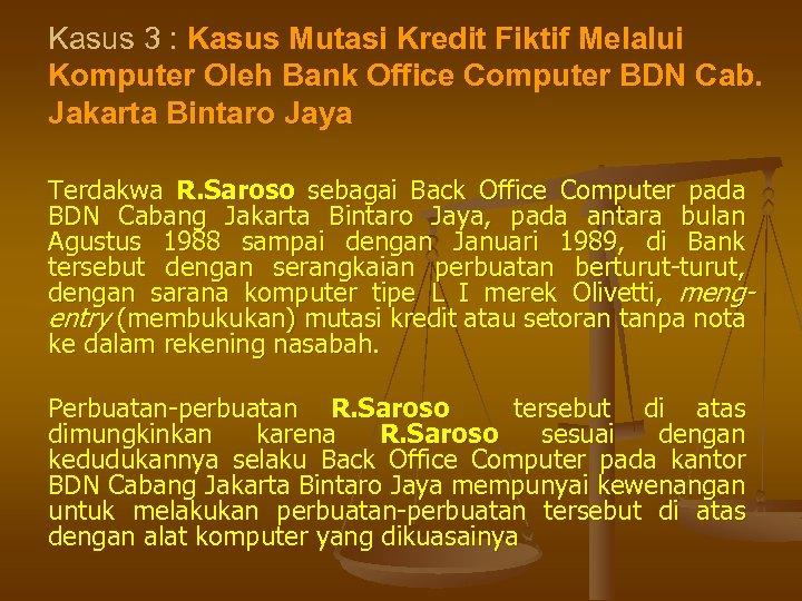 Kasus 3 : Kasus Mutasi Kredit Fiktif Melalui Komputer Oleh Bank Office Computer BDN