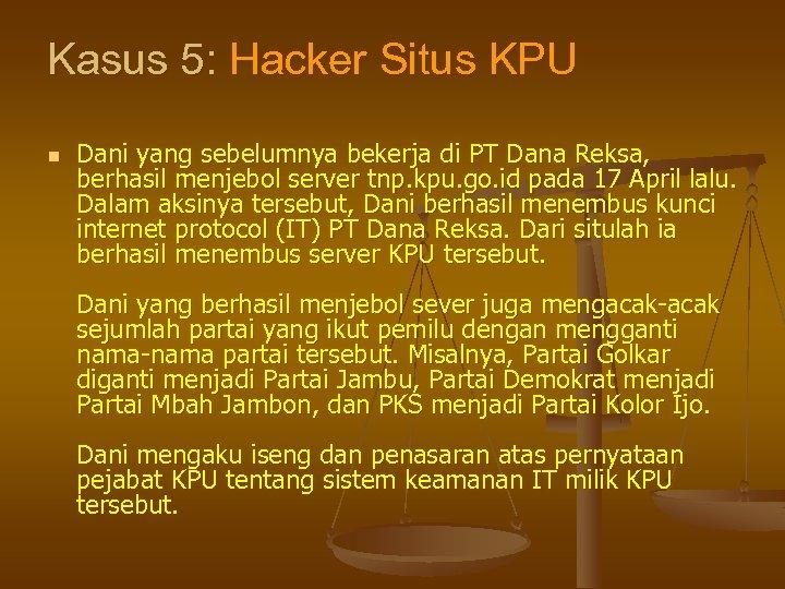 Kasus 5: Hacker Situs KPU n Dani yang sebelumnya bekerja di PT Dana Reksa,
