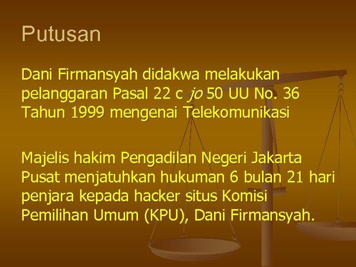 Putusan Dani Firmansyah didakwa melakukan pelanggaran Pasal 22 c jo 50 UU No. 36