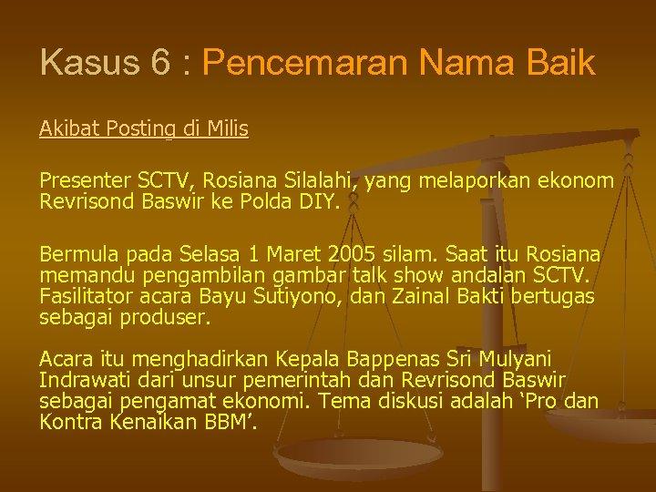 Kasus 6 : Pencemaran Nama Baik Akibat Posting di Milis Presenter SCTV, Rosiana Silalahi,