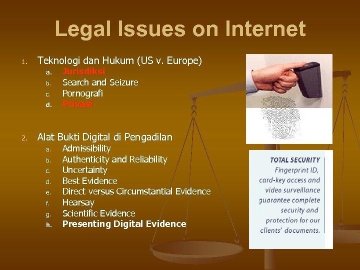 Legal Issues on Internet 1. Teknologi dan Hukum (US v. Europe) a. b. c.
