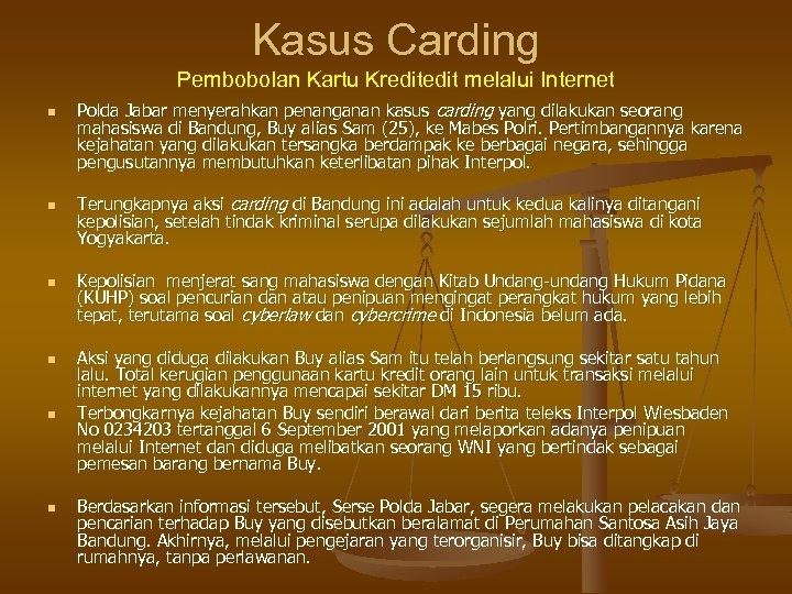 Kasus Carding Pembobolan Kartu Kredit melalui Internet n n n Polda Jabar menyerahkan penanganan
