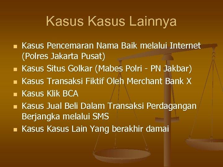 Kasus Lainnya n n n Kasus Pencemaran Nama Baik melalui Internet (Polres Jakarta Pusat)