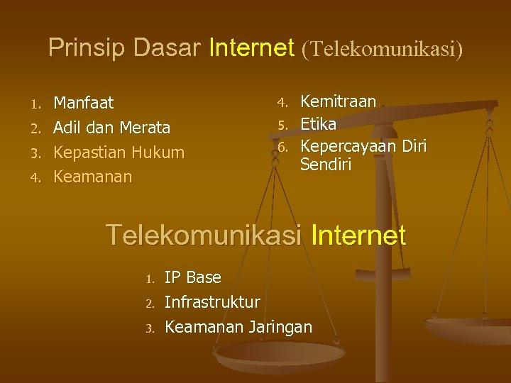 Prinsip Dasar Internet (Telekomunikasi) 1. 2. 3. 4. Manfaat Adil dan Merata Kepastian Hukum