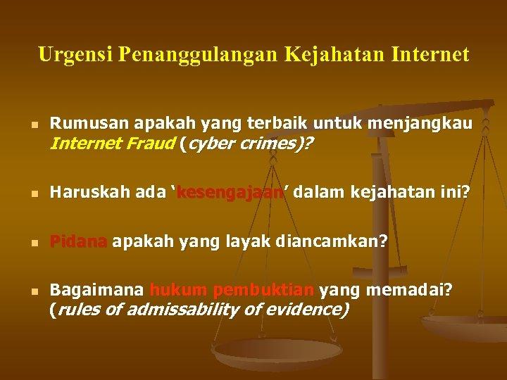 Urgensi Penanggulangan Kejahatan Internet n Rumusan apakah yang terbaik untuk menjangkau Internet Fraud (cyber