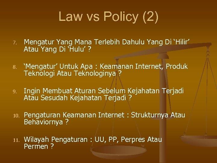 Law vs Policy (2) 7. Mengatur Yang Mana Terlebih Dahulu Yang Di 'Hilir' Atau