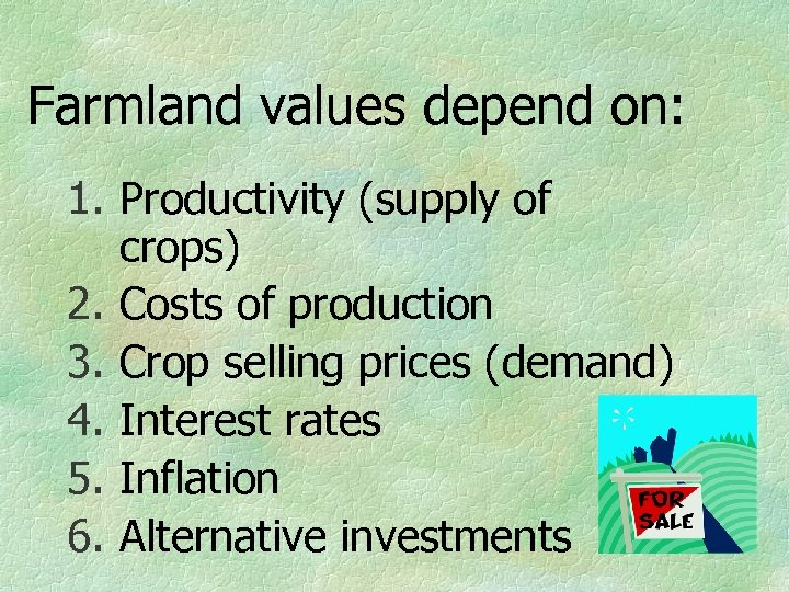 Farmland values depend on: 1. Productivity (supply of crops) 2. Costs of production 3.