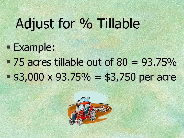 Adjust for % Tillable § Example: § 75 acres tillable out of 80 =