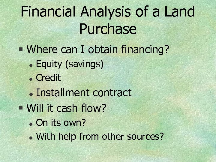 Financial Analysis of a Land Purchase § Where can I obtain financing? l l