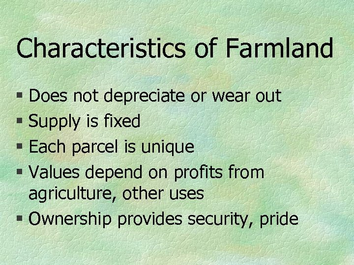 Characteristics of Farmland § Does not depreciate or wear out § Supply is fixed
