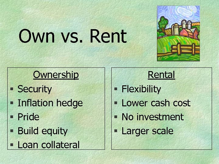 Own vs. Rent § § § Ownership Security Inflation hedge Pride Build equity Loan