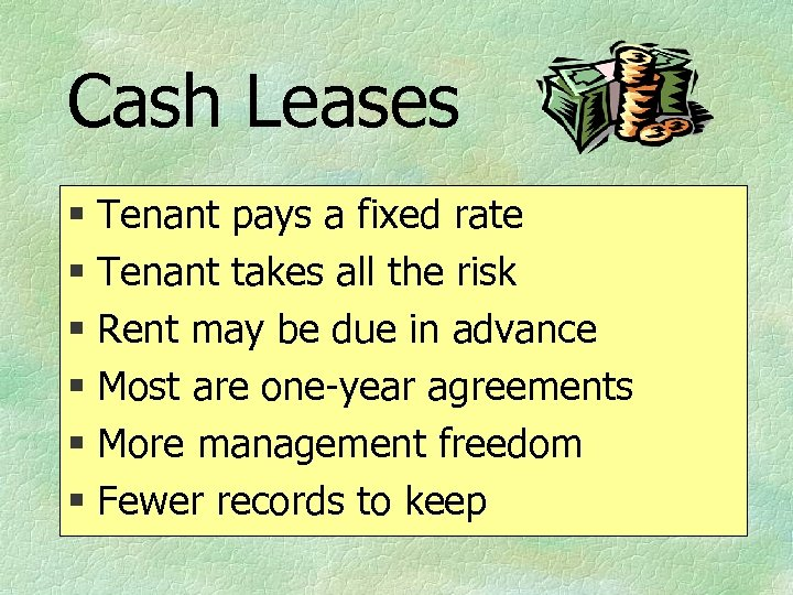 Cash Leases § Tenant pays a fixed rate § Tenant takes all the risk