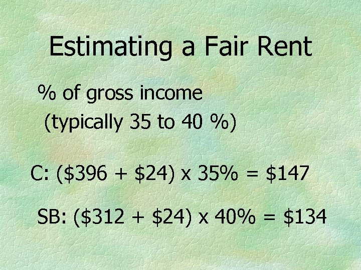 Estimating a Fair Rent % of gross income (typically 35 to 40 %) C:
