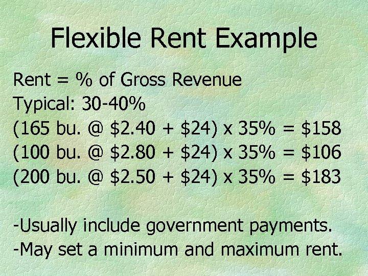 Flexible Rent Example Rent = % of Gross Revenue Typical: 30 -40% (165 bu.