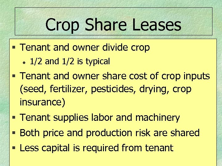Crop Share Leases § Tenant and owner divide crop l 1/2 and 1/2 is