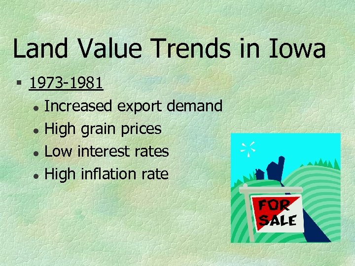 Land Value Trends in Iowa § 1973 -1981 l Increased export demand l High