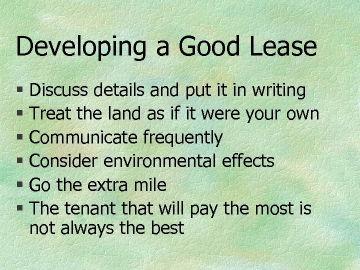 Developing a Good Lease § Discuss details and put it in writing § Treat