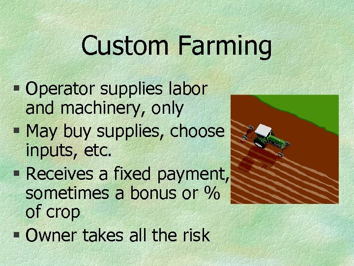 Custom Farming § Operator supplies labor and machinery, only § May buy supplies, choose