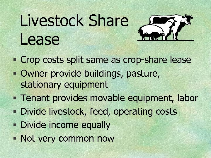 Livestock Share Lease § Crop costs split same as crop-share lease § Owner provide