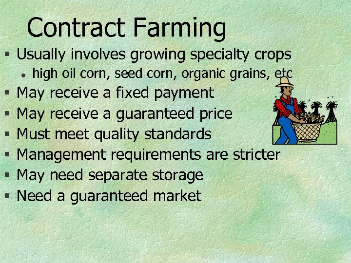 Contract Farming § Usually involves growing specialty crops l § § § high oil