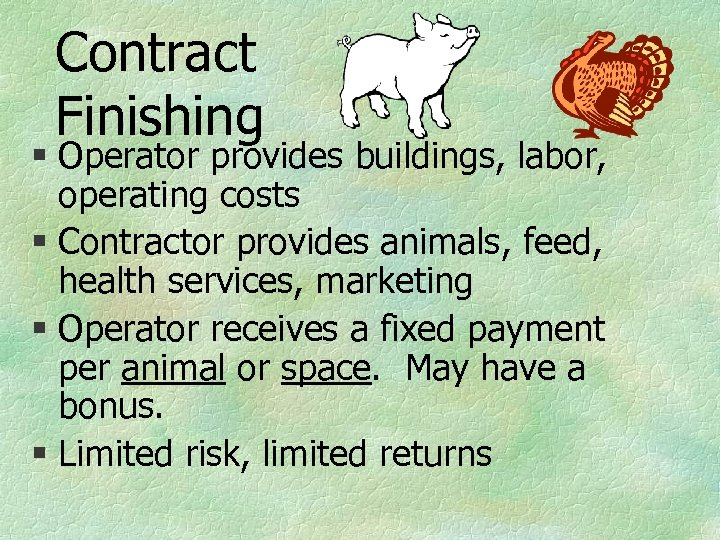 Contract Finishing § Operator provides buildings, labor, operating costs § Contractor provides animals, feed,
