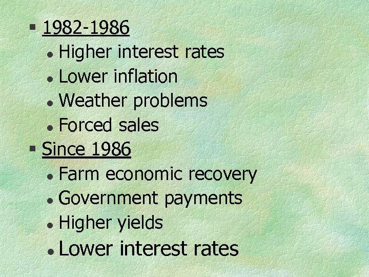§ 1982 -1986 l Higher interest rates l Lower inflation l Weather problems l