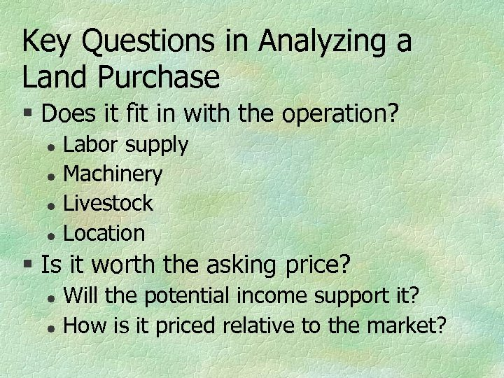 Key Questions in Analyzing a Land Purchase § Does it fit in with the