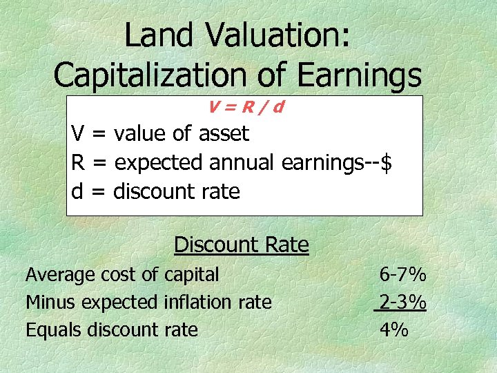 Land Valuation: Capitalization of Earnings V=R/d V = value of asset R = expected