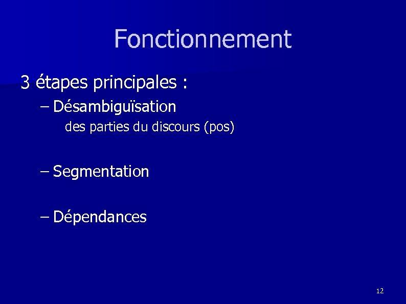 Fonctionnement 3 étapes principales : – Désambiguïsation des parties du discours (pos) – Segmentation
